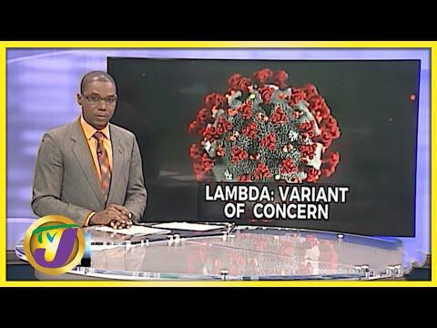 Concerns About Lambda Variant   TVJ News - July 6 2021