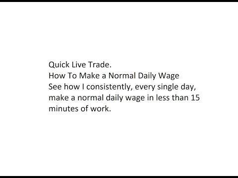 Quick Live Trade. How To Make a Normal Daily Wage of $121 in 15 minutes.