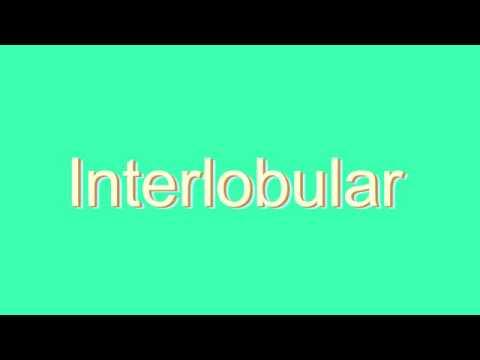 How to Pronounce Interlobular