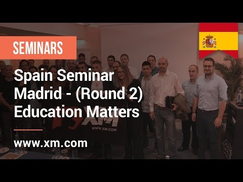 XM.COM - 2017 - Spain Seminar - Madrid (Round 2) - Education Matters