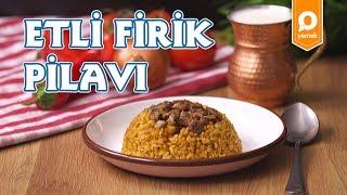 Etli Firik Pilavı Tarifi - Onedio Yemek - Yerel Lezzetler
