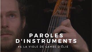 Paroles d'instruments - Episode #6 - La Viole de Gambe d'Elie
