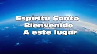 Espíritu Santo bienvenido a este lugar letra