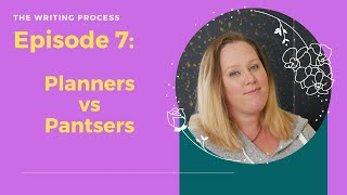 The Writing Process Episode 7:  Planner verses Pantser