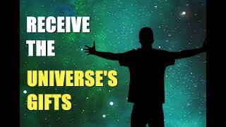 Receiving the Universe's Gifts