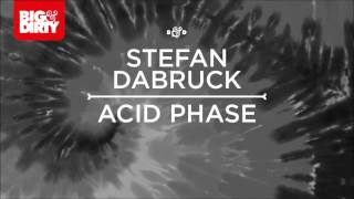Stefan Dabruck - Acid Phase [Big & Dirty Recordings] [HD/HQ]