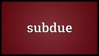 Subdue Meaning