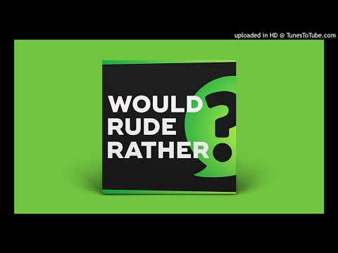 Would Rude Rather - Episode 24: Boss Browser