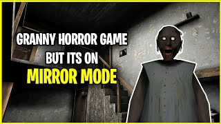 GRANNY HORROR GAME BUT IT'S ON MIRROR MODE!