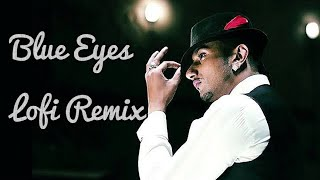 Blue Eyes Lofi Remix | Yo Yo Honey Singh | Bollywood Lofi Hiphop