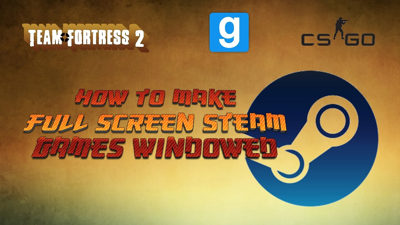 How To Make Full Screen Steam Games Windowed (2016)