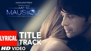 AAP SE MAUSIIQUII Title Song (Lyrical Video) Himesh Reshammiya  Song  2016