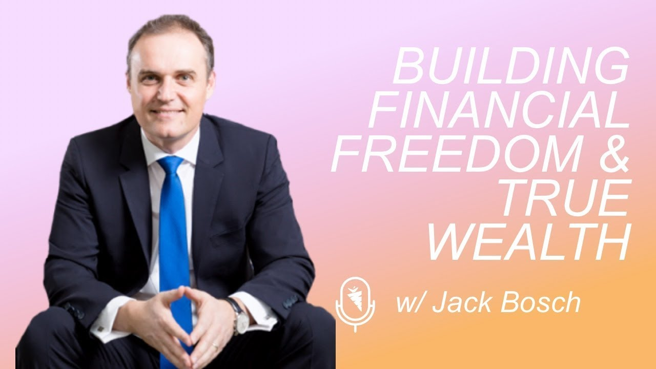 You Can Achieve Financial Freedom and Build True Wealth w/ Jack Bosch