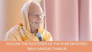 Follow the footsteps of the pure Devotees: Srila Haridas Thakur • Śrīpad Bhakti Sādhaka Muni Mahārāj