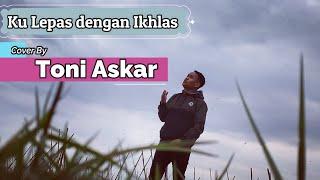 Download Ku Lepas Dengan Ikhlas- Lesti/ Cover by toni askar