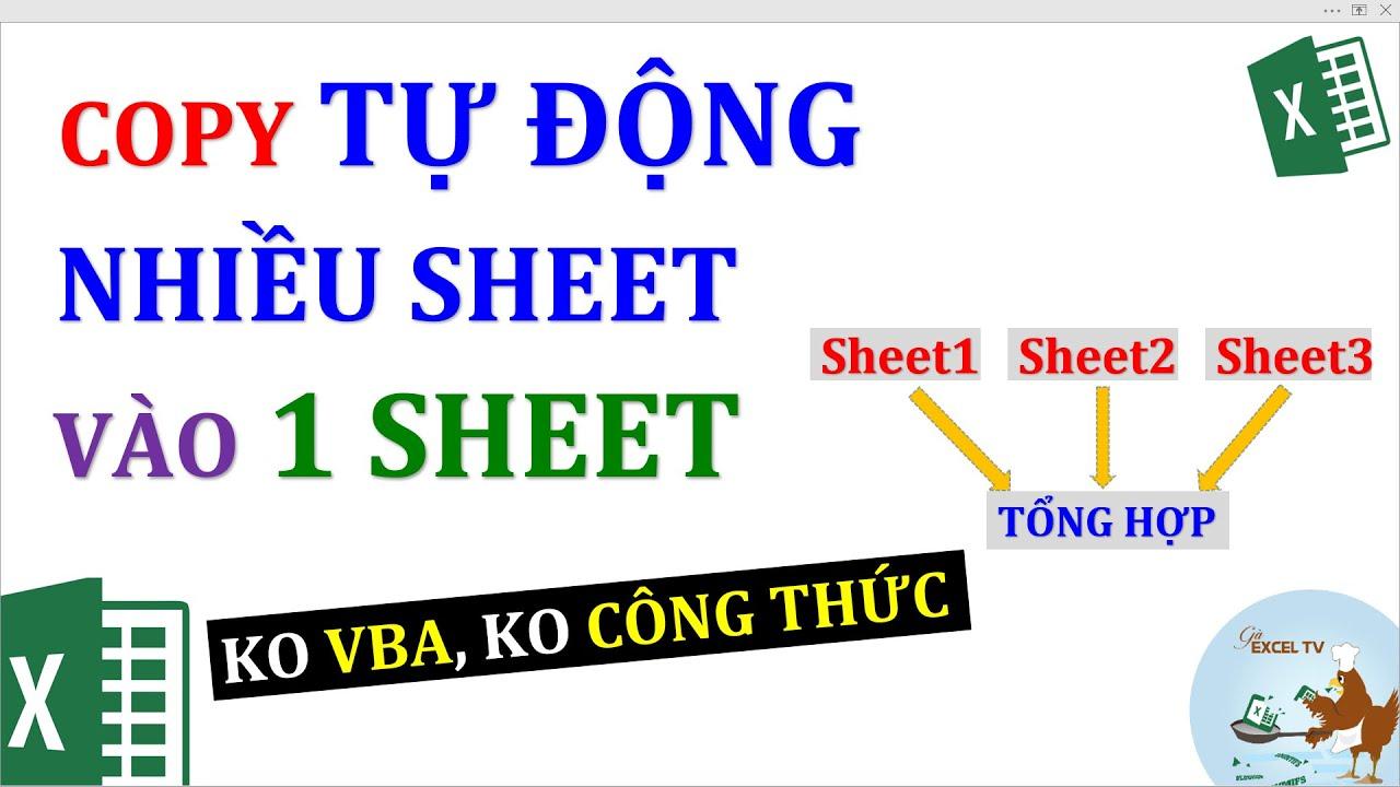 Tự động copy nhiều sheet vào 1 sheet trong Excel (không VBA, không công thức)