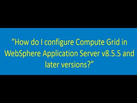 How To Configure Compute Grid In WebSphere Application Server V8.5.5 And Later Versions