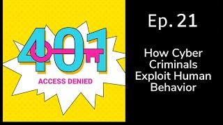How Cyber Criminals Exploit Human Behavior | 401 Access Denied Podcast Ep. 21