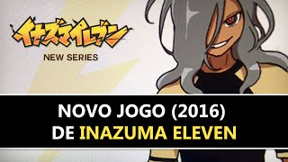 NOVO JOGO DE INAZUMA ELEVEN (2018) - Saiba de Todas as Novidades!