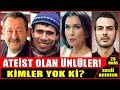 Ateist Olan Türk Ünlüler! Kimler Yok Ki? Çok Şaşıracaksınız...(28 Ünlü)