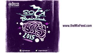 DJ Private Ryan - Soca Brainwash 2015 [2HR 2015 SOCA MIX]
