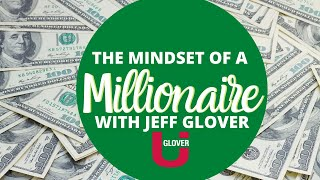 The Mindset of a Millionaire with Realtor, Jeff Glover