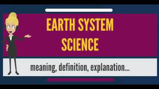 What is EARTH SYSTEM SCIENCE? What does EARTH SYSTEM SCIENCE mean? EARTH SYSTEM SCIENCE meaning