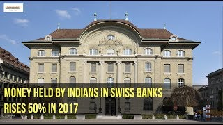 Money held by Indians in Swiss Bank rises 50% in 2017