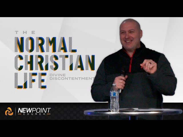 Divine Discontentment | The Normal Christian Life [ New Point Church ]
