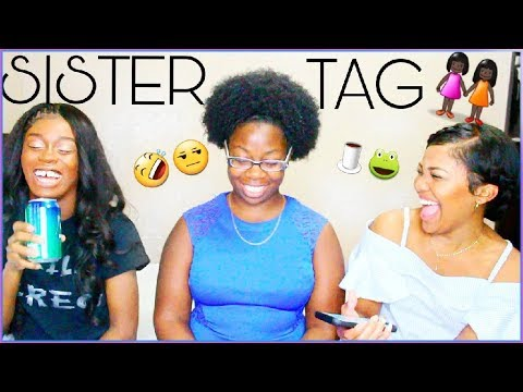 THE SISTER TAG.👭🏿 SPILLING ALL THE TEA!