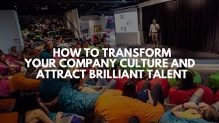 How To Transform Your Company Culture And Attract Brilliant Talent