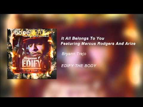It All Belongs To You - Bryann Trejo ft. Marcus Rogers And Arize
