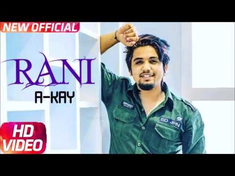A Kay - Rani  Full video  New Punjabi Song 2017 | leaked music videos