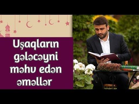 Uşaqların gələcəyni məhv edən əməllər - Hacı Ramil