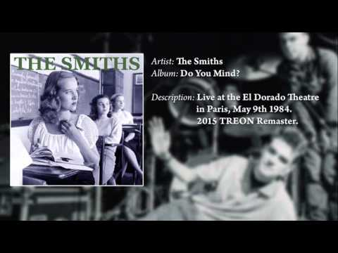 The Smiths - Do You Mind? (Live At El Dorado Theatre '84) *Remastered*