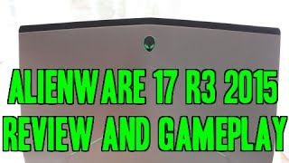 Alienware 17 R3 Skylake 2015: Overview & Gameplay