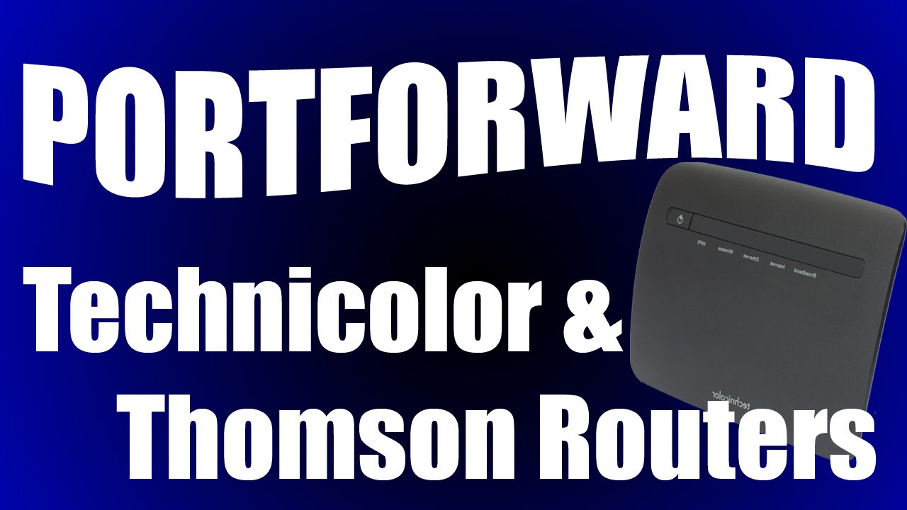 2019 Port forwarding Tutorial - Technicolor and Thomson Routers