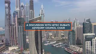 HITEC DUBAI 2017 - A DISCUSSION WITH THE ADVISORY COUNCIL CHAIR