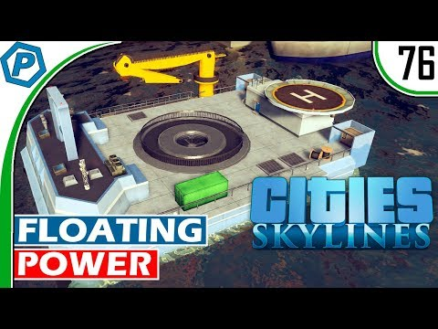Cities Skylines | Floating Power Station | Green Cities | Deepford | 76 | Gameplay