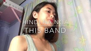 Hindi Na Nga - This Band (Cover)