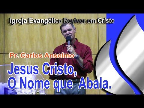 IERC -  Pr. Carlos Anselmo / Jesus Cristo, O Nome Que Abala