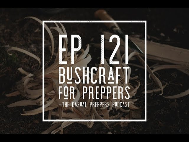 Bushcraft for Preppers - EP 121