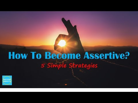 How To Become More Assertive- 5 Simple Strategies