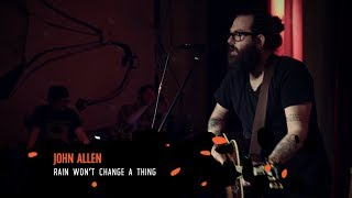 THE BANDMADE SESSIONS: JOHN ALLEN - Rain Won't Change A Thing