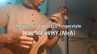 Hướng dẫn Ukulele Đệm hát Fingerstyle  - Tell Me Why (MrA) (Ukulele tutorial Hoang Luu)