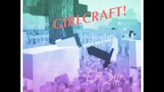 GirlCraft ep. 2: