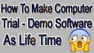 HINDI | How To Make Computer Trial/Demo Software To Lifetime | डेमो सॉफ्टवेयर को लाइफटाइम कैसे करे?