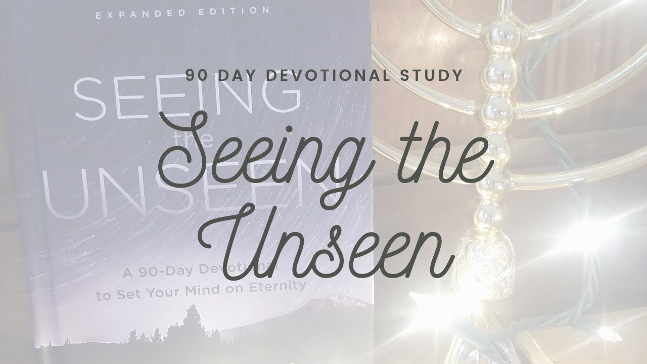 Seeing the Unseen | DAY 88 |  Cultivating God-Consciousness | Setting Our Minds on the Eternal