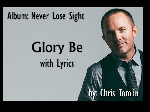 Glory Be - by Chris Tomlin (with Lyrics)