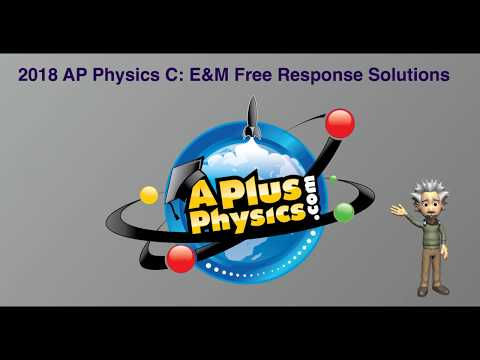 AP Physics C: Electricity and Magnetism (E&M) 2018 Free Response Solutions